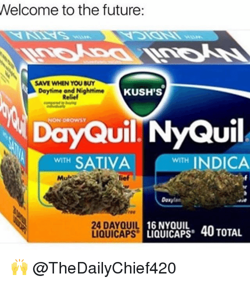 DayQuil: Welcome to the future:  Daytime and Nighttime  KUSH'S  DayQuil NyQuil  WITH  SATIVA  WTH INDICA  Mu  24 UIL 16 NYQUIL  LIQUICAPS 40 TOTAL  LIQUICAPS 🙌 @TheDailyChief420