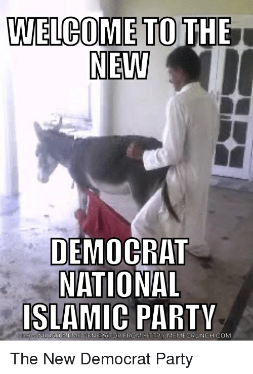 Meme, Memes, and Party: WELCOME TO THE  NEW  DEMOCRAT  NATIONAL  ISLAMIC PARTY  DOWNLOAD MEME GENERATOR FROM HTTP MEMECRUNCH The New Democrat Party