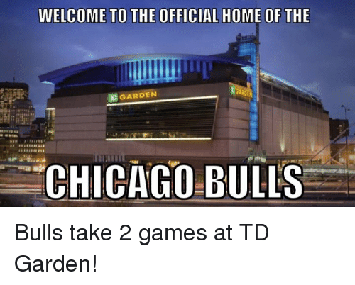 td garden: WELCOME TO THE OFFICIAL  HOME OF THE  GARDEN  D CHICAGO BULLS Bulls take 2 games at TD Garden!