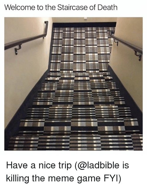 Funny, Meme, and Death: Welcome to the Staircase of Death Have a nice trip (@ladbible is killing the meme game FYI)