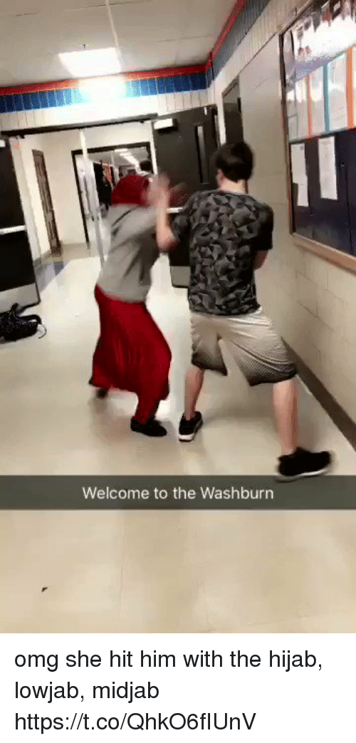 Omg, Girl Memes, and Him: Welcome to the Washburn omg she hit him with the hijab, lowjab, midjab https://t.co/QhkO6fIUnV