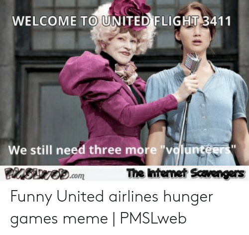 "Hunger Games Meme: WELCOME TO UNITED FLIGHT 3411  We still need three more ""volunteers""  The Internet Scvengers  ZSVO.com Funny United airlines hunger games meme 