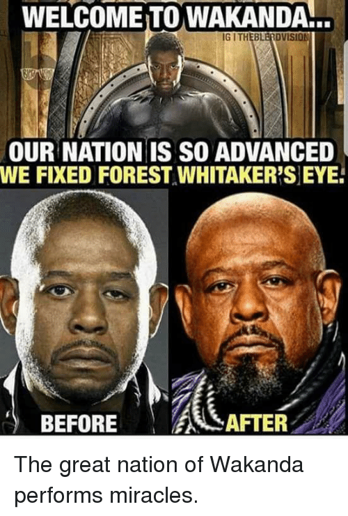 Forest Whitakers Eye: WELCOME TO WAKANDA  IG ITHEBLERDVISION  OUR NATION IS SO ADVANCED  WE FIXED FOREST, WHITAKER'S EYE.  BEFORE  AFTER