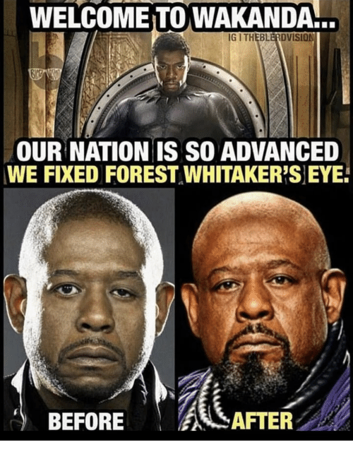 Forest Whitakers Eye: WELCOMEITO WAKANDA.  IG I THEBLERDVISION  OUR NATION IS SO ADVANCED  WE FIXED FOREST WHITAKER'S EYE  BEFORE AFTER