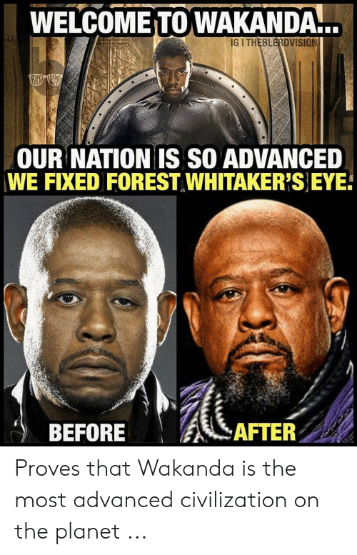 Forest Whitakers Eye: WELCOMEITO WAKANDA.  IG I THEBLERDVISION  OUR NATION IS SO ADVANCED  WE FIXED FOREST WHITAKER'S EYE  BEFORE |绯远A  AFTER Proves that Wakanda is the most advanced civilization on the planet ...