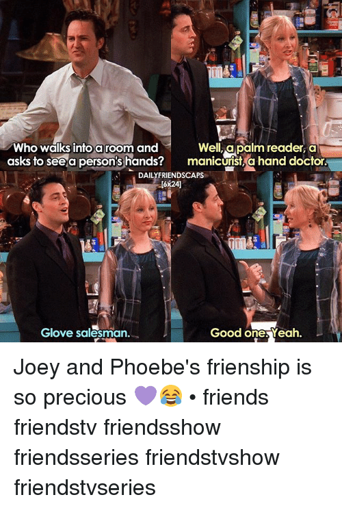 Doctor, Friends, and Memes: Well, a palm reader, a  Who walks into a room and  asks to see a person's hands?  manicurist, a hand doctor.  DAILY FRIENDSCAPS  Glove salesman.  Good ones Yeah. Joey and Phoebe's frienship is so precious 💜😂 • friends friendstv friendsshow friendsseries friendstvshow friendstvseries
