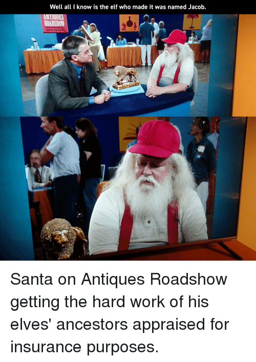 antiques roadshow: Well all I know is the elf who made it was named Jacob.  ROADSHOW