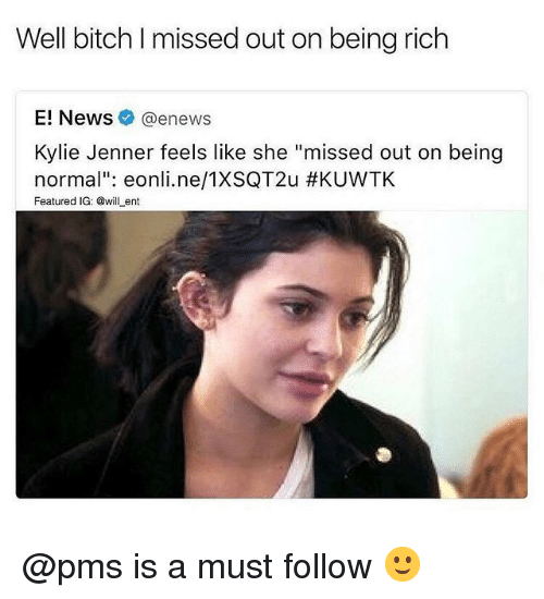 """E News: Well bitch I missed out on being rich  E! News@enews  Kylie Jenner feels like she """"missed out on being  normal"""": eonli.ne/TXSQT2u #KUVVTK  Featured IG: @willent @pms is a must follow 🙂"""