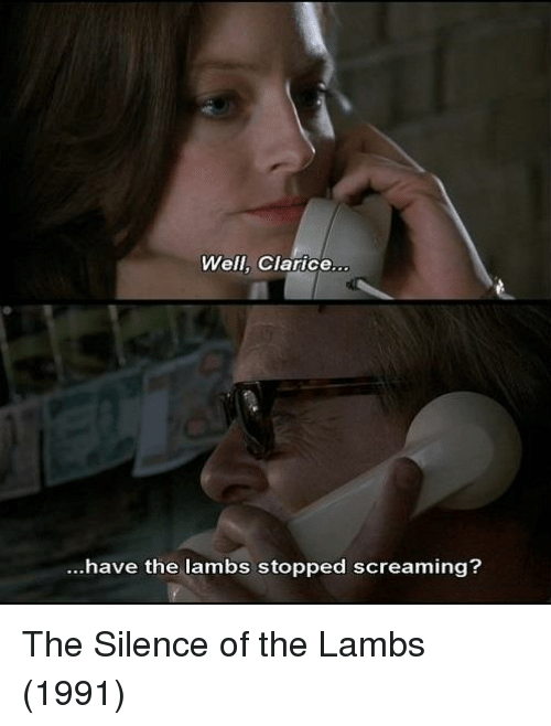 silence of the lambs: Well, Clarice  have the lambs stopped screaming? The Silence of the Lambs (1991)