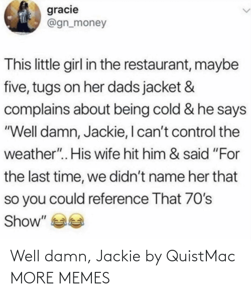 well damn: Well damn, Jackie by QuistMac MORE MEMES