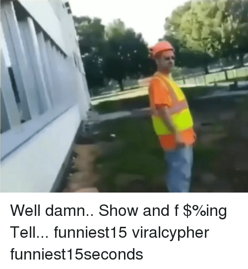 Funny, Ing, and Show: Well damn.. Show and f $%ing Tell... funniest15 viralcypher funniest15seconds