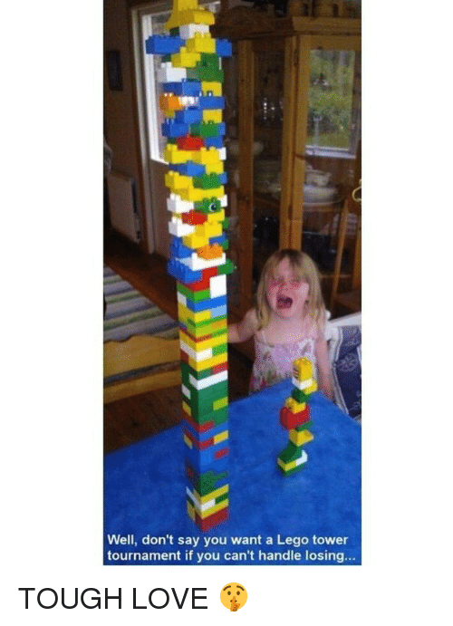Funny, Lego, and Love: Well, don't say you want a Lego tower  tournament if you can't handle losing... TOUGH LOVE 🤫
