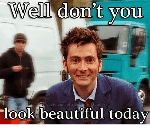 Beautiful, Memes, and Today: Well don't you  look beautiful today