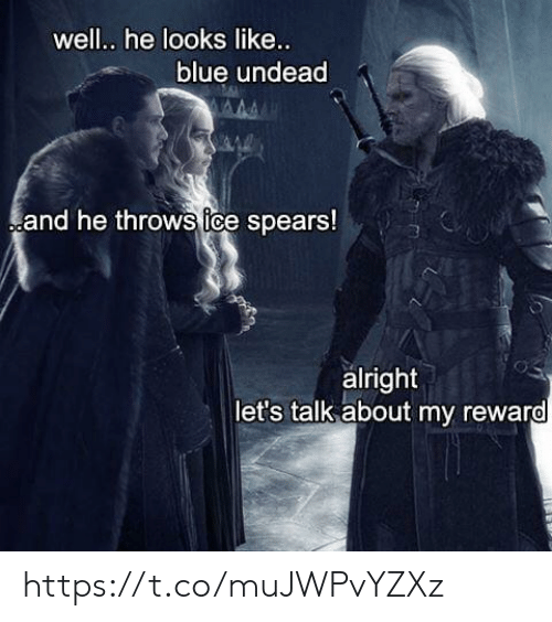 Tce: well.. he looks like...  blue undead  and he throws tce spears!  alright  let's talk about my reward https://t.co/muJWPvYZXz