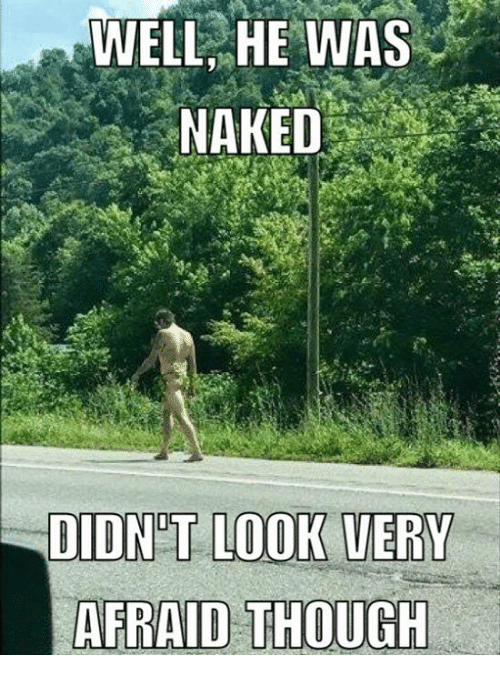 Pike County Kentucky: WELL HE WAS  NAKED  DIDNT LOOK VERY  AFRAID THOUGH