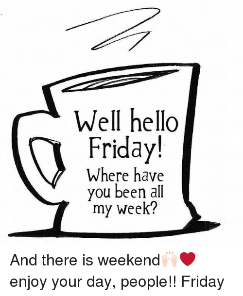 Hello Friday: Well hello  Friday!  Where have  you been all  my week? And there is weekend🙌🏻❤️ enjoy your day, people!! Friday