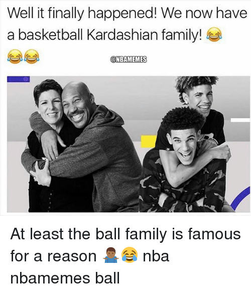 Basketball, Family, and Nba: Well it finally happened! We now have  a basketball Kardashian family!  @NBAMEMES At least the ball family is famous for a reason 🤷🏾♂️😂 nba nbamemes ball