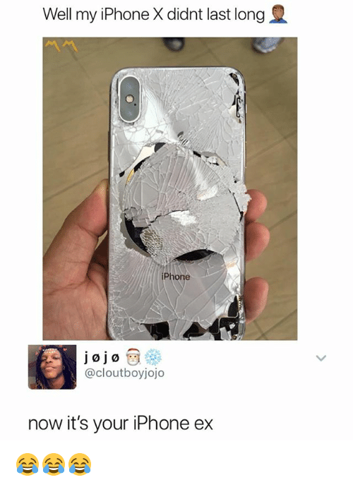 Iphone, Dank Memes, and Now: Well my iPhone X didnt last long  iPhone  @cloutboyjojo  now it's your iPhone ex 😂😂😂