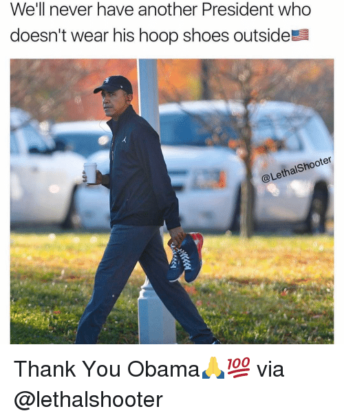 Basketball: We'll never have another President who  doesn't wear his hoop shoes outsideE  @Lethalshooter Thank You Obama🙏💯 via @lethalshooter
