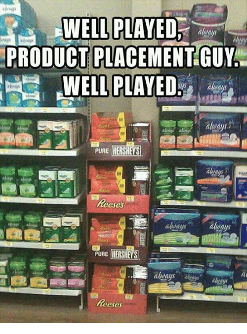product placement: WELL PLAYED  PRODUCT PLACEMENT GUY  WELL PLAYED,r  PURE HERSHE  always  PURE HERSHE  eses