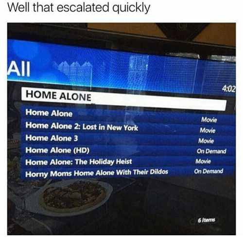 Home Alone 2: Well that escalated quickly  All  HOME ALONE  Home Alone  Home Alone 2: Lost in New York  Home Alone 3  Home Alone (HD)  Home Alone: The Holiday Heist  Horny Moms Home Alone with Their Dildos  4:02  Movie  Movie  Movie  On Demand  Movie  On Demand  6 items