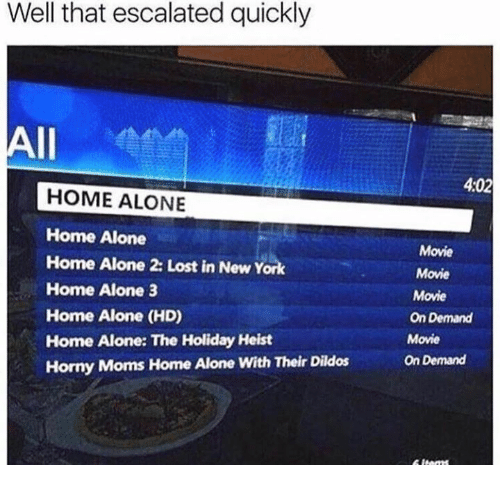 horny mom: Well that escalated quickly  All  HOME ALONE  Home Alone  Home Alone Lost in New York  Home Alone 3  Home Alone (HD)  Home Alone: The Holiday Heist  Horny Moms Home Alone with Their Dildos  402  Movie  Movie  Movie  On Demand  Movie  On Demand