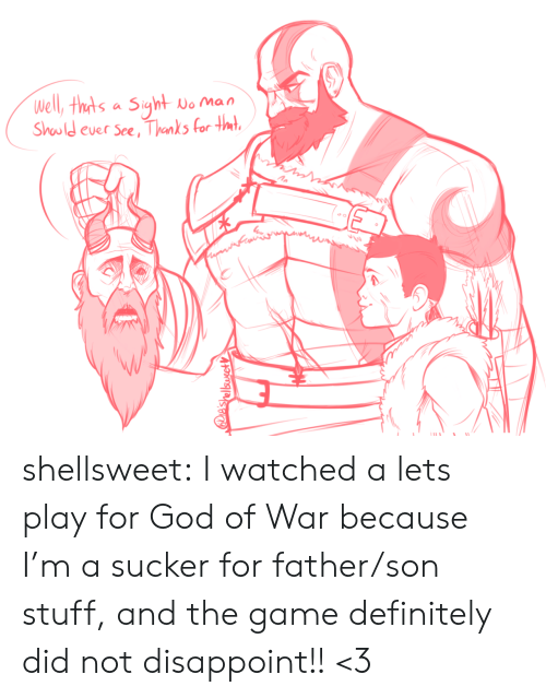 god of war: Well, thts a Siyht  No Man  Should ever See, Thanks for tmt  IES  e'shellsusetV shellsweet:  I watched a lets play for God of War because I'm a sucker for father/son stuff, and the game definitely did not disappoint!! <3