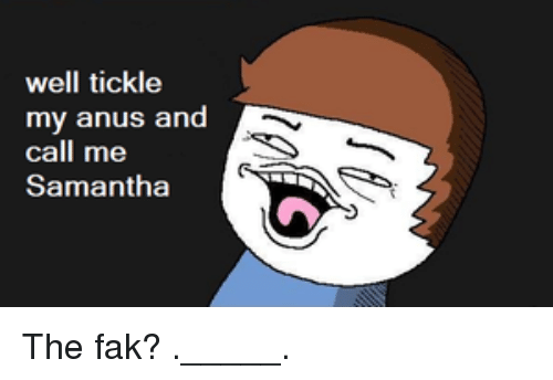 tickle my anus and call me samantha