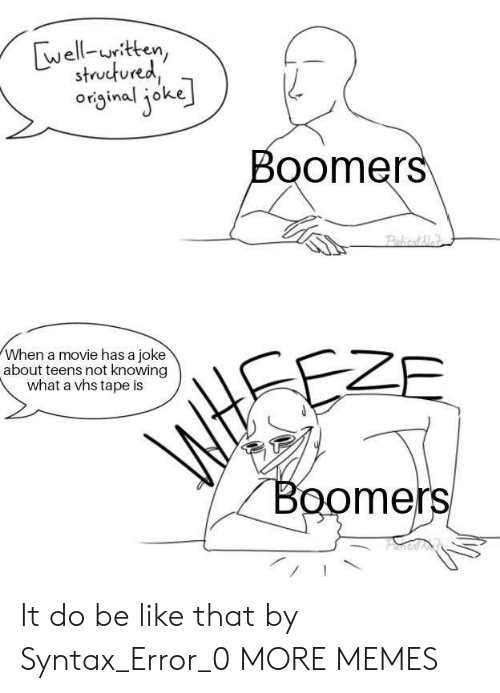 Teens: well-uritten,  structured  original joke  Boomers  Pakiont Me  When a movie has a joke  about teens not knowing  what a vhs tape is  EZE  WtSE  Boomers It do be like that by Syntax_Error_0 MORE MEMES