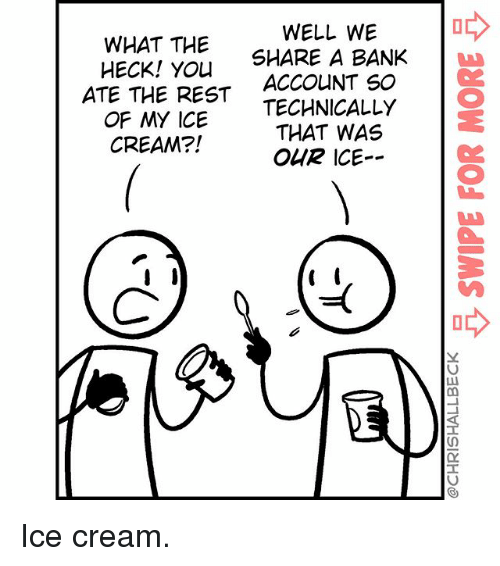 the Accountant: WELL WE  WHAT THE  A BANK  HECK! SHARE YOU  ATE THE ACCOUNT so  REST  TECHNICALLY  OF MY ICE  THAT WAS  CREAM?!  OHR ICE Ice cream.