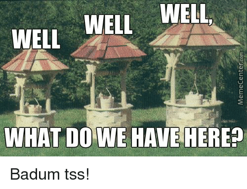 Memes, 🤖, and Dow: WELL  WELL,  WELL  WHAT DOWE HAVE HERE Badum tss!