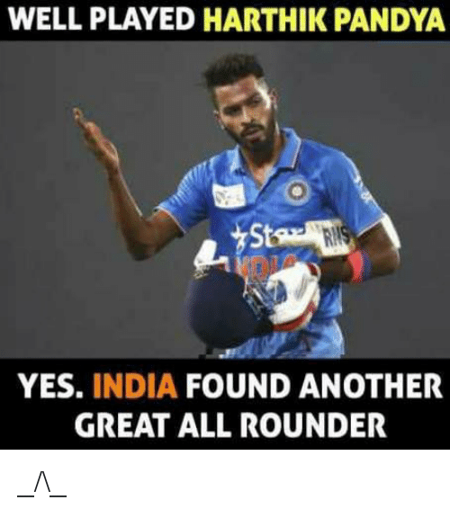🤖: WELLPLAYED HARTHIK PANDYA  YES.  INDIA  FOUND ANOTHER  GREAT ALL ROUNDER _/\_