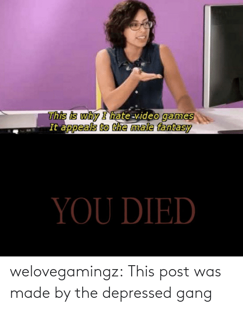 depressed: welovegamingz:  This post was made by the depressed gang