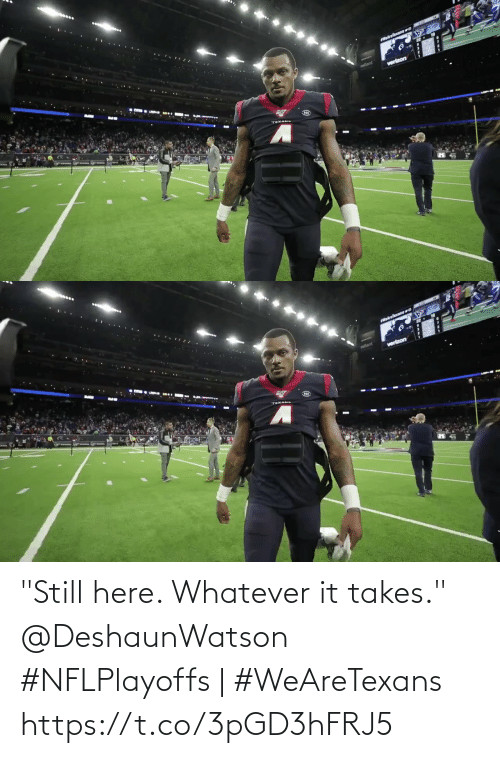 "teman: Welrelexans ve  reliant  vertzon  TEMAN   Wekrelexansva  rellant  vertzon ""Still here. Whatever it takes."" @DeshaunWatson   #NFLPlayoffs 