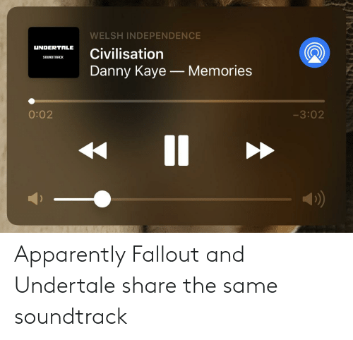 Kaye: WELSH INDEPENDENCE  UNDERTALE  Civilisation  SOUNDTRACK  Danny Kaye - Memories  -3:02  0:02  II Apparently Fallout and Undertale share the same soundtrack