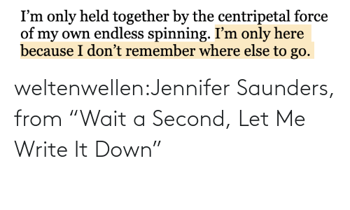 "html: weltenwellen:Jennifer Saunders, from ""Wait a Second, Let Me Write It Down"""