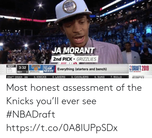 dea: WEMPHS  CCMNES  JA MORANT  2nd PICK-GRIZZLIES  NEXT  BOBBY MARKS  TEAM  3:32  LAL  CLE  SDRAFT 2019  NEEDS Everything (starters and bench)  3. KNICKS  RD1  3 WKNICKS  &dea  DRAFT ORDERate  4. LAKERS  5. CAVALIERS  6. SUNS  7. BULLS Most honest assessment of the Knicks you'll ever see #NBADraft https://t.co/0A8IUPpSDx