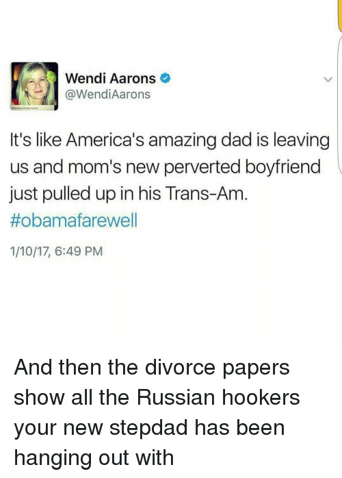 Memes, Wendys, and Divorce: Wendi Aarons  @Wendi Aarons  It's like America's amazingdad is leaving  us and mom's new perverted boyfriend  just pulled up in his Trans-Am  #obama farewell  1/10/17, 6:49 PM And then the divorce papers show all the Russian hookers your new stepdad has been hanging out with