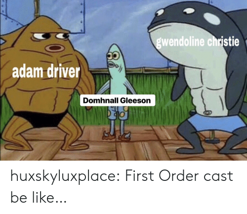 Christie: wendoline christie  dam driver  Domhnall Gleeson huxskyluxplace:  First Order cast be like…