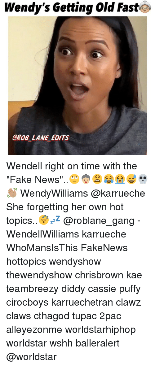 "Fake, Memes, and News: Wendy's Getting Old Fast  GROB LANE EDITS Wendell right on time with the ""Fake News""..🙄👵🏼😩😂😭😅💀👋🏽 WendyWilliams @karrueche She forgetting her own hot topics..😴💤 @roblane_gang - WendellWilliams karrueche WhoMansIsThis FakeNews hottopics wendyshow thewendyshow chrisbrown kae teambreezy diddy cassie puffy cirocboys karruechetran clawz claws cthagod tupac 2pac alleyezonme worldstarhiphop worldstar wshh balleralert @worldstar"
