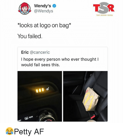 "Af, Fail, and Memes: Wendy's  @Wendys  T R  THE SHADE ROOM  ""looks at logo on bag*  You failed  Eric @canceric  I hope every person who ever thought I  would fail sees this 😂Petty AF"