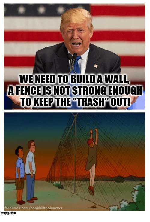 Build A Wall: WENEED TO BUILD A WALL  A FENCE IS NOT STRONGENOUGH  TO KEEP THE TRASH OUT!  facebook.com/hankhilltoolmaster