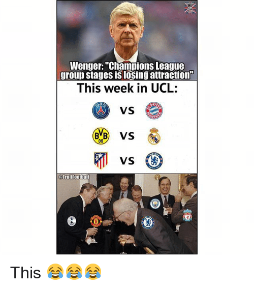 "Memes, Champions League, and 🤖: Wenger: ""Champions League  group stages is losing attraction  This week in UCL:  VS  09  Trollfootball This 😂😂😂"