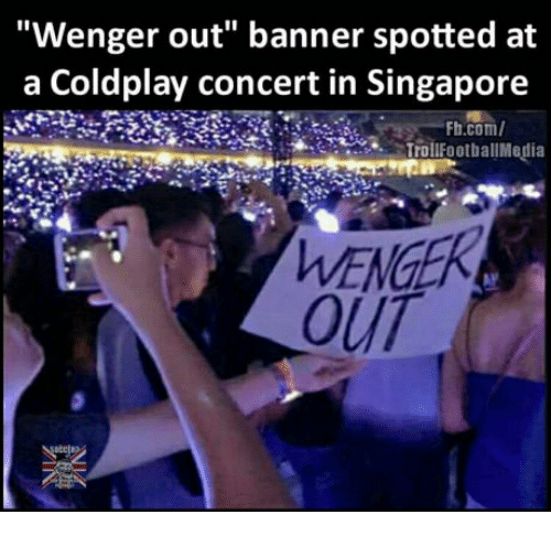 """coldplay concert: """"Wenger out"""" banner spotted at  a Coldplay concert in Singapore  Fh.com/  TrollFootballMedia  OUT"""