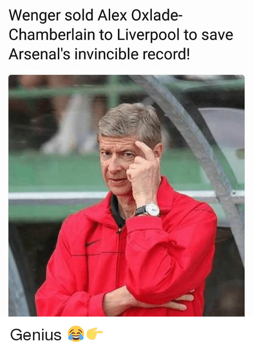 Memes, Liverpool F.C., and Genius: Wenger sold Alex Oxlade-  Chamberlain to Liverpool to save  Arsenal's invincible record! Genius 😂👉