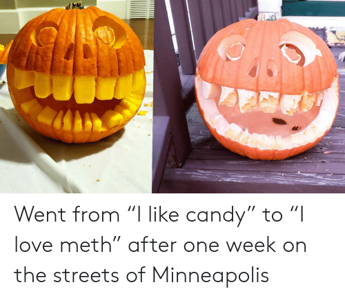 "Minneapolis: Went from ""I like candy"" to ""I love meth"" after one week on the streets of Minneapolis"
