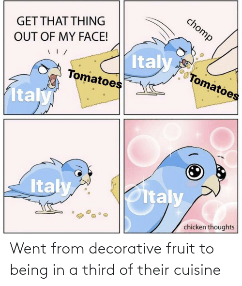 fruit: Went from decorative fruit to being in a third of their cuisine