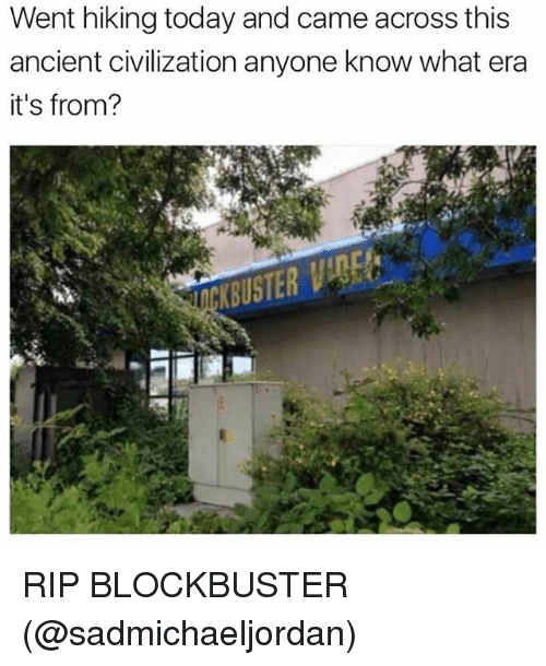 Blockbuster, Funny, and Today: Went hiking today and came across this  ancient civilization anyone know what era  it's from? RIP BLOCKBUSTER (@sadmichaeljordan)