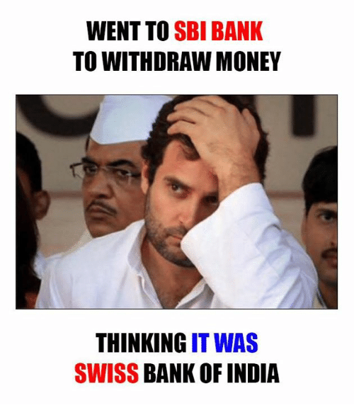 swiss bank: WENT TO SBI BANK  TO WITHDRAW MONEY  THINKING  IT WAS  SWISS BANK OF INDIA