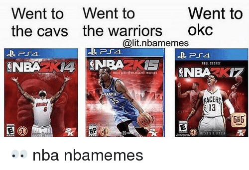 Basketball, Cavs, and Lit: Went to  the cavs  Went to  the warriors  Went to  okc  @lit.nbamemes  上PSA  2K  6  13  5#5  35: 👀 nba nbamemes